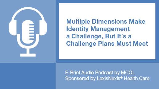 Multiple Dimensions Make Identity Management a Challenge, But It's a Challenge Plans must meet